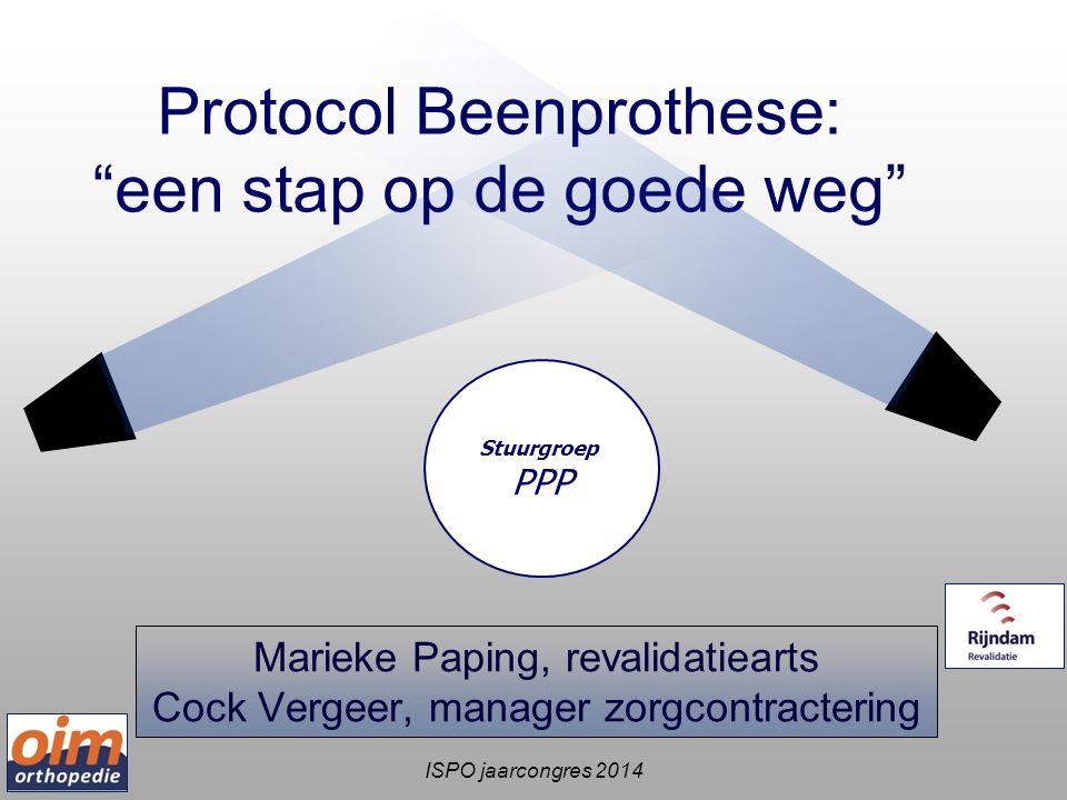 Protocol Beenprothese: een stap op de goede weg Marieke Paping, revalidatiearts Cock Vergeer, manager zorgcontractering Stuurgroep PPP ISPO jaarcongres 2014