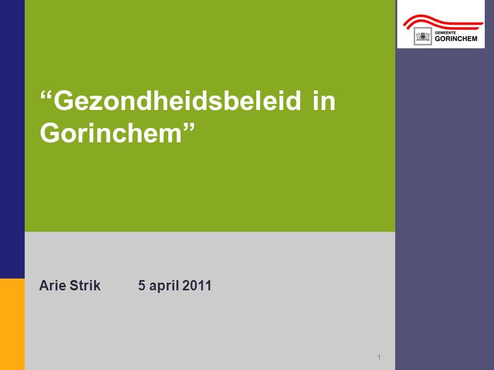 Inhoud presentatie: Achtergrond gezondheidsbeleid Uitvoeringsprogramma's Naar nieuw Gorinchems Gezondheidsbeleid Vragen/opmerkingen?