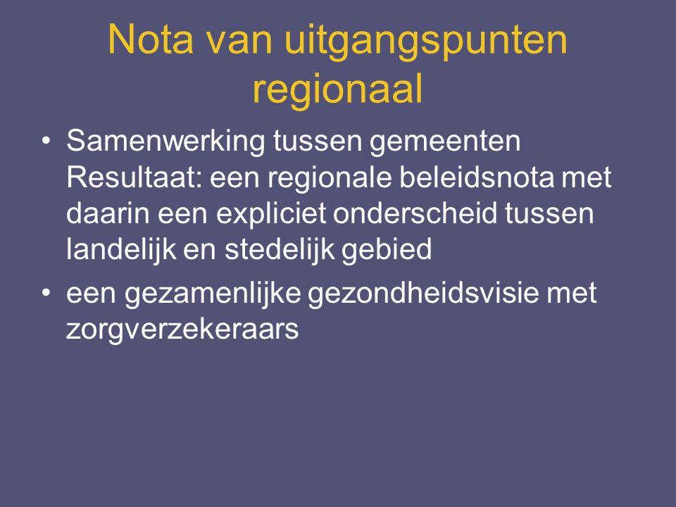 Nota van uitgangspunten regionaal Samenwerking tussen gemeenten Resultaat: een regionale beleidsnota met daarin een expliciet onderscheid tussen landelijk en stedelijk gebied een gezamenlijke gezondheidsvisie met zorgverzekeraars