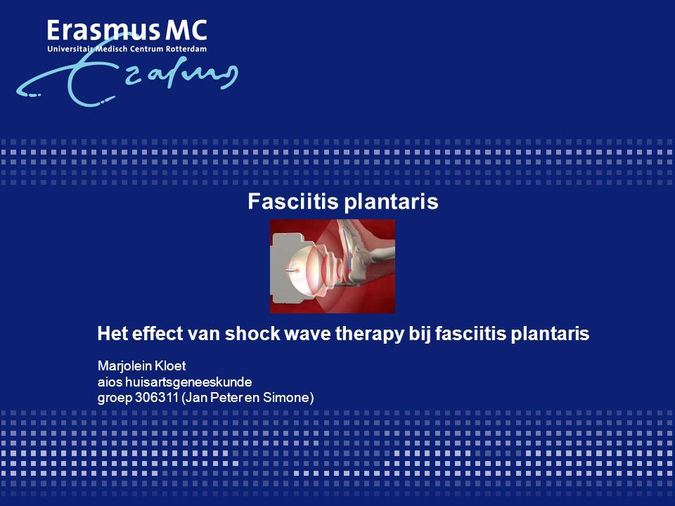 Fasciitis plantaris Het effect van shock wave therapy bij fasciitis plantaris Marjolein Kloet aios huisartsgeneeskunde groep 306311 (Jan Peter en Simone)
