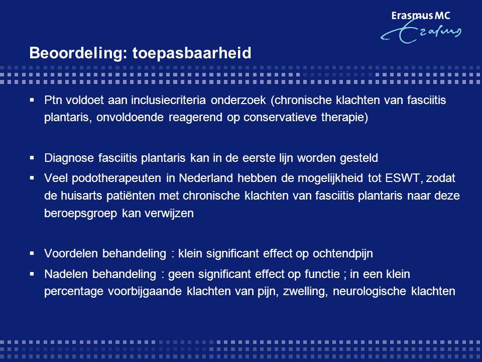 Beoordeling: toepasbaarheid  Ptn voldoet aan inclusiecriteria onderzoek (chronische klachten van fasciitis plantaris, onvoldoende reagerend op conser