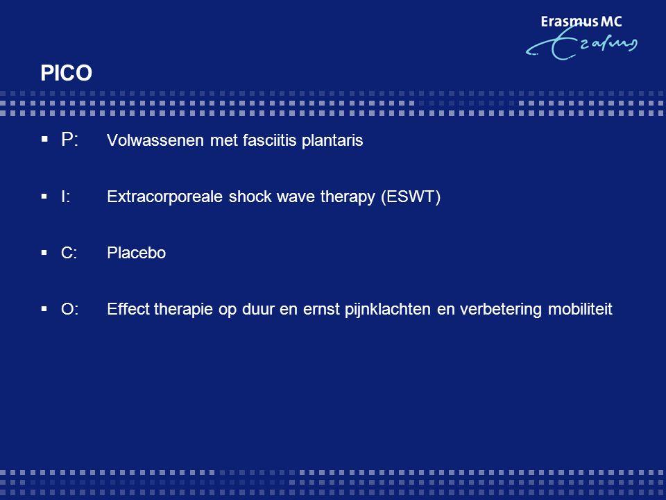 PICO  P: Volwassenen met fasciitis plantaris  I:Extracorporeale shock wave therapy (ESWT)  C:Placebo  O:Effect therapie op duur en ernst pijnklachten en verbetering mobiliteit