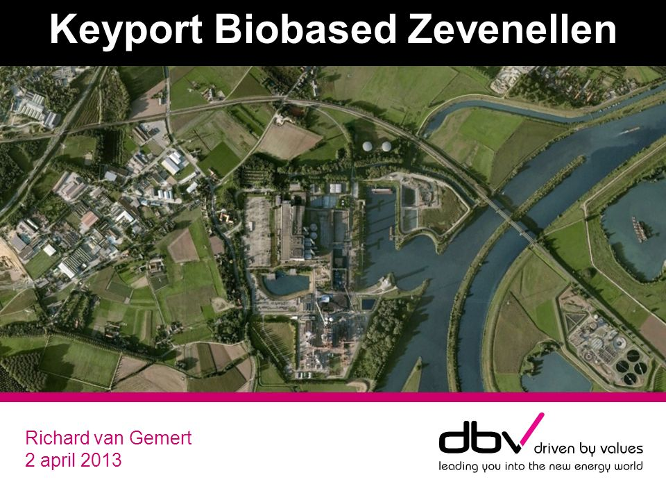 Richard van Gemert 2 april 2013 Keyport Biobased Zevenellen