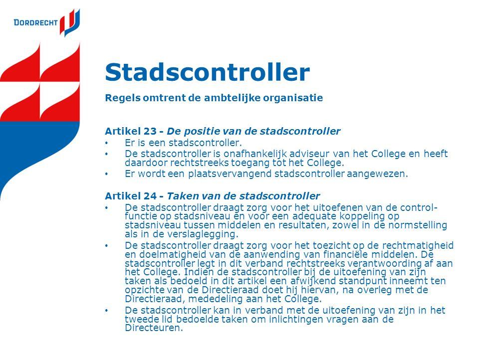 Stadscontroller Regels omtrent de ambtelijke organisatie Artikel 23 - De positie van de stadscontroller Er is een stadscontroller. De stadscontroller