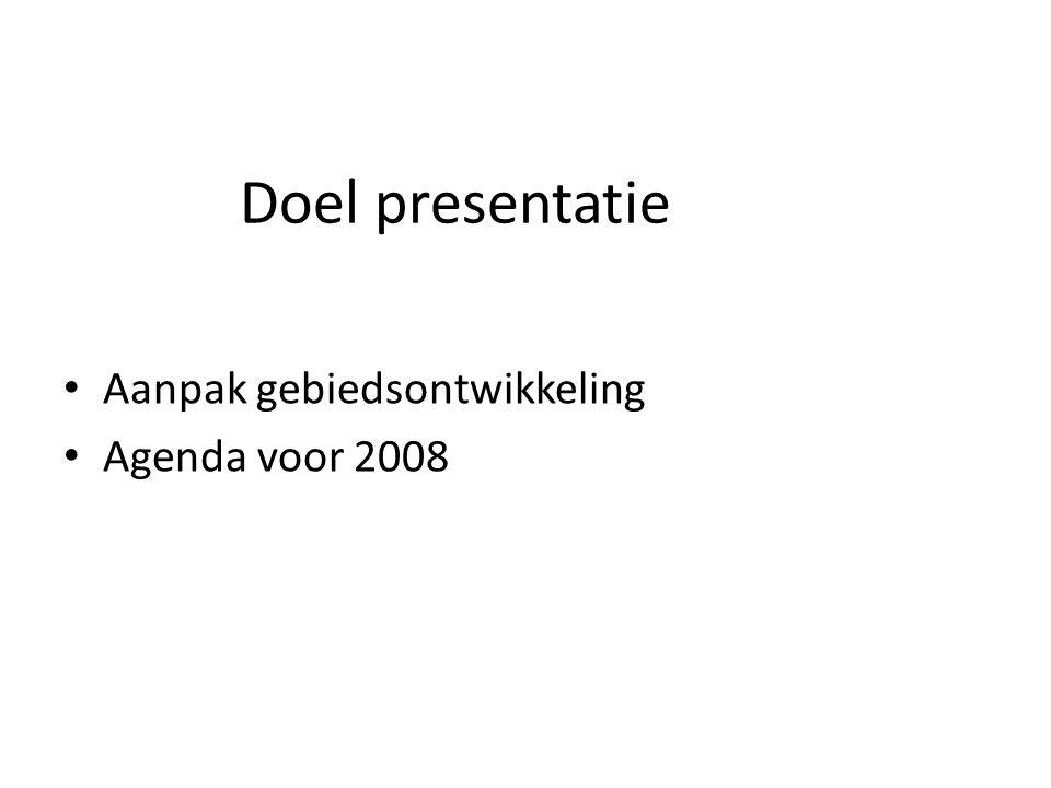 Doel presentatie Aanpak gebiedsontwikkeling Agenda voor 2008