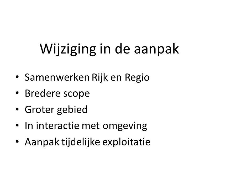 Wijziging in de aanpak Samenwerken Rijk en Regio Bredere scope Groter gebied In interactie met omgeving Aanpak tijdelijke exploitatie