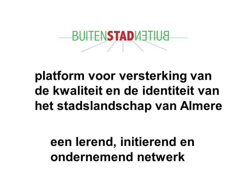 platform voor versterking van de kwaliteit en de identiteit van het stadslandschap van Almere een lerend, initierend en ondernemend netwerk