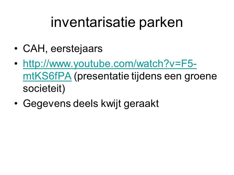 inventarisatie parken CAH, eerstejaars http://www.youtube.com/watch v=F5- mtKS6fPA (presentatie tijdens een groene societeit)http://www.youtube.com/watch v=F5- mtKS6fPA Gegevens deels kwijt geraakt