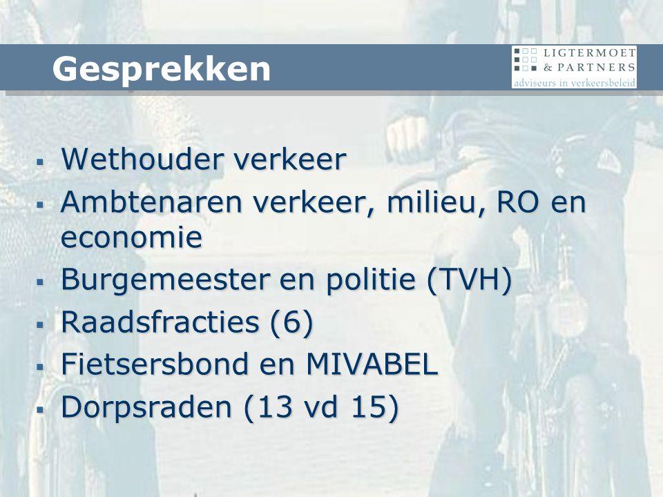  Wethouder verkeer  Ambtenaren verkeer, milieu, RO en economie  Burgemeester en politie (TVH)  Raadsfracties (6)  Fietsersbond en MIVABEL  Dorpsraden (13 vd 15) Gesprekken