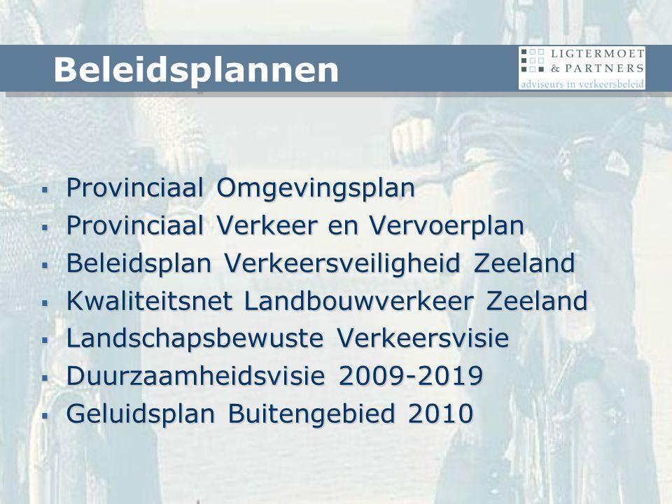  Provinciaal Omgevingsplan  Provinciaal Verkeer en Vervoerplan  Beleidsplan Verkeersveiligheid Zeeland  Kwaliteitsnet Landbouwverkeer Zeeland  Landschapsbewuste Verkeersvisie  Duurzaamheidsvisie 2009-2019  Geluidsplan Buitengebied 2010 Beleidsplannen