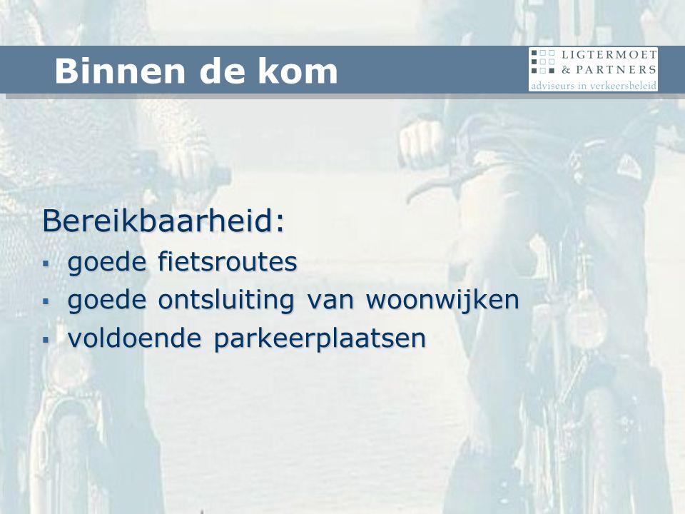 Bereikbaarheid:  goede fietsroutes  goede ontsluiting van woonwijken  voldoende parkeerplaatsen Binnen de kom