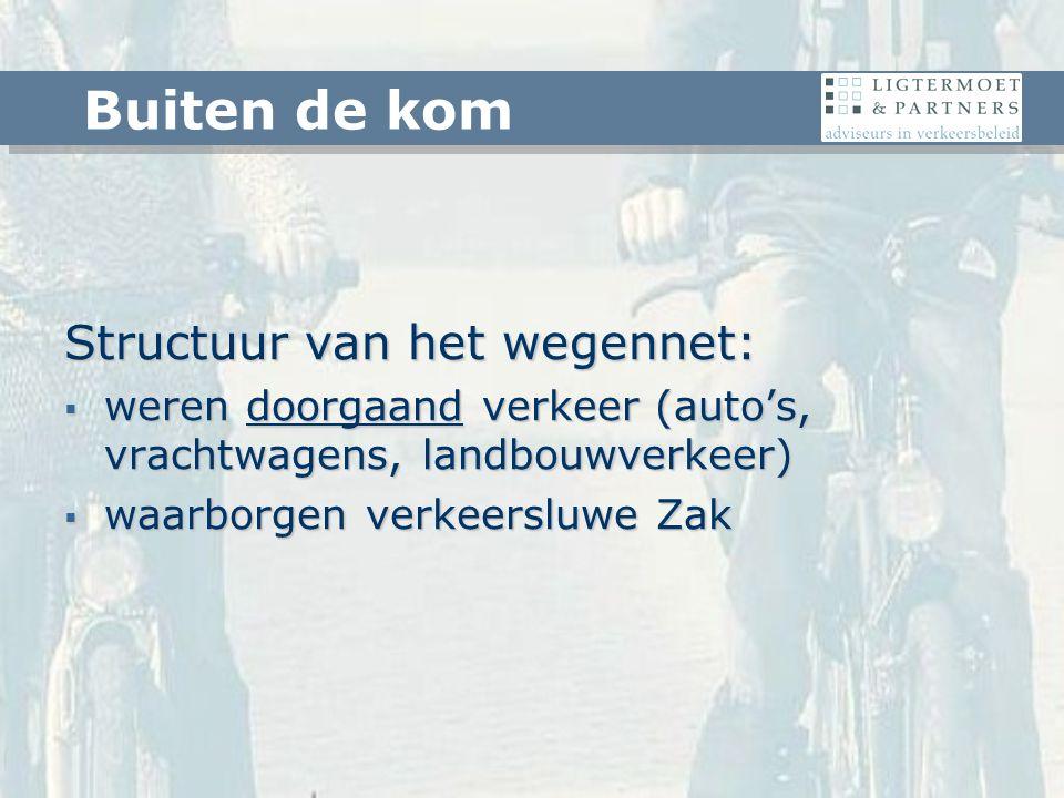 Structuur van het wegennet:  weren doorgaand verkeer (auto's, vrachtwagens, landbouwverkeer)  waarborgen verkeersluwe Zak Buiten de kom