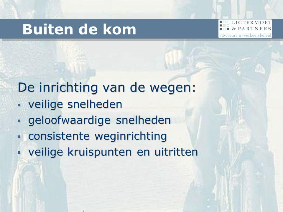De inrichting van de wegen:  veilige snelheden  geloofwaardige snelheden  consistente weginrichting  veilige kruispunten en uitritten Buiten de kom