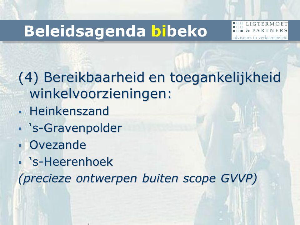 (4) Bereikbaarheid en toegankelijkheid winkelvoorzieningen:  Heinkenszand  's-Gravenpolder  Ovezande  's-Heerenhoek (precieze ontwerpen buiten scope GVVP) Beleidsagenda bibeko