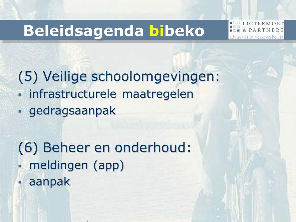 (5) Veilige schoolomgevingen:  infrastructurele maatregelen  gedragsaanpak (6) Beheer en onderhoud:  meldingen (app)  aanpak Beleidsagenda bibeko