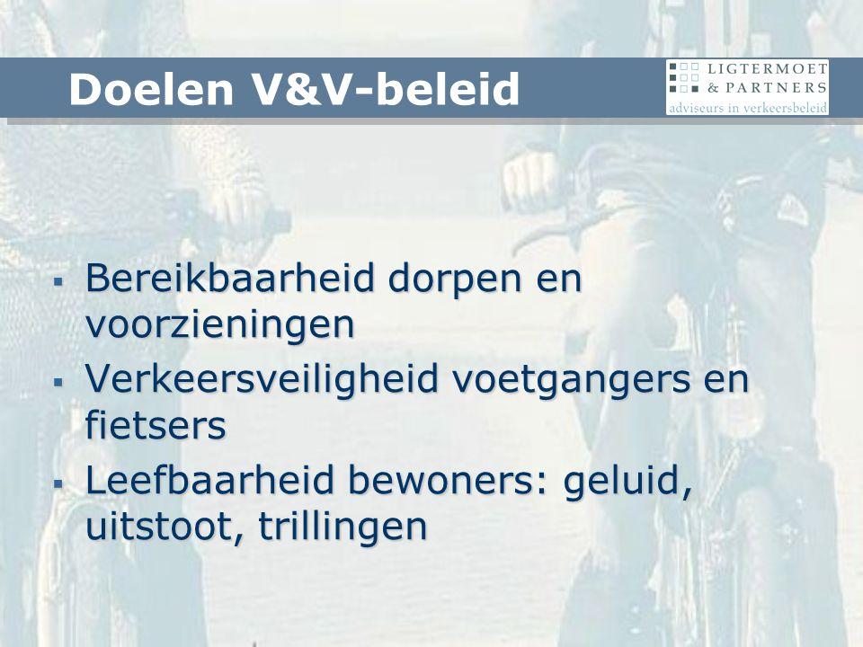  Bereikbaarheid dorpen en voorzieningen  Verkeersveiligheid voetgangers en fietsers  Leefbaarheid bewoners: geluid, uitstoot, trillingen Doelen V&V-beleid