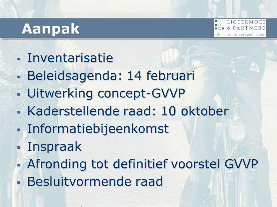  Inventarisatie  Beleidsagenda: 14 februari  Uitwerking concept-GVVP  Kaderstellende raad: 10 oktober  Informatiebijeenkomst  Inspraak  Afronding tot definitief voorstel GVVP  Besluitvormende raad Aanpak