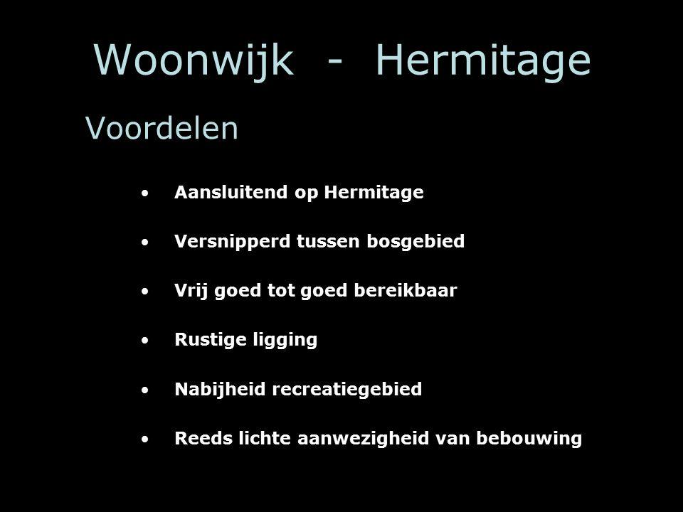 Woonwijk - Hermitage Voordelen Aansluitend op Hermitage Versnipperd tussen bosgebied Vrij goed tot goed bereikbaar Rustige ligging Nabijheid recreatiegebied Reeds lichte aanwezigheid van bebouwing