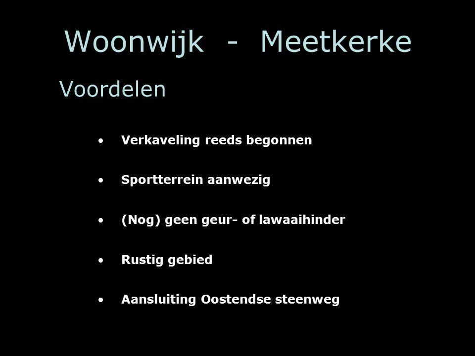 Woonwijk - Meetkerke Voordelen Verkaveling reeds begonnen Sportterrein aanwezig (Nog) geen geur- of lawaaihinder Rustig gebied Aansluiting Oostendse steenweg