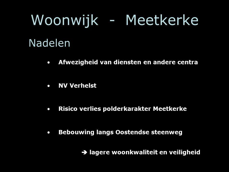 Woonwijk - Meetkerke Nadelen Afwezigheid van diensten en andere centra NV Verhelst Risico verlies polderkarakter Meetkerke Bebouwing langs Oostendse steenweg  lagere woonkwaliteit en veiligheid