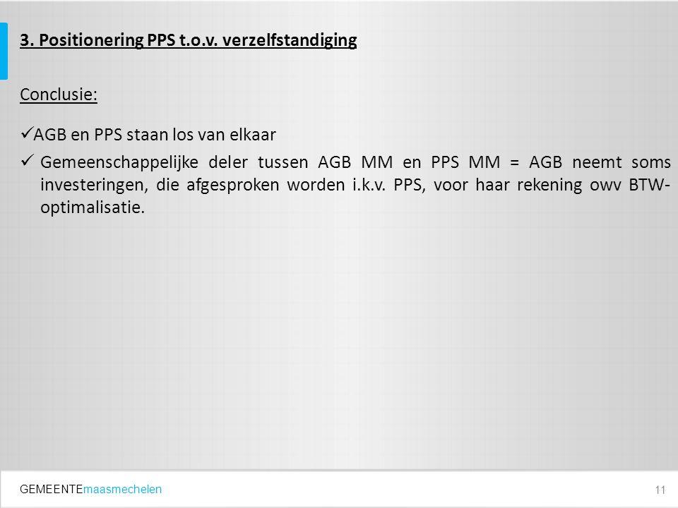 GEMEENTEmaasmechelen 3. Positionering PPS t.o.v. verzelfstandiging Conclusie: AGB en PPS staan los van elkaar Gemeenschappelijke deler tussen AGB MM e