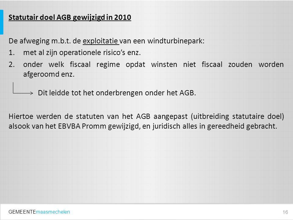 GEMEENTEmaasmechelen Statutair doel AGB gewijzigd in 2010 De afweging m.b.t. de exploitatie van een windturbinepark: 1.met al zijn operationele risico