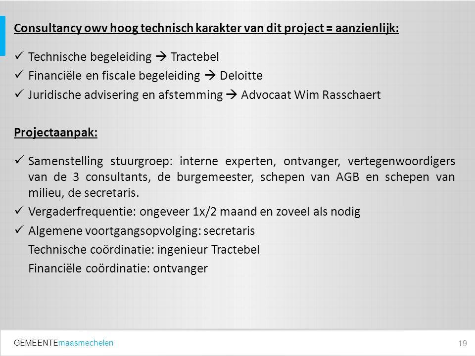 GEMEENTEmaasmechelen Consultancy owv hoog technisch karakter van dit project = aanzienlijk: Technische begeleiding  Tractebel Financiële en fiscale b