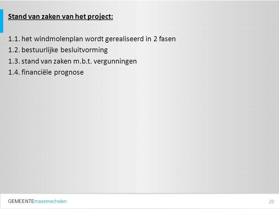 GEMEENTEmaasmechelen Stand van zaken van het project: 1.1. het windmolenplan wordt gerealiseerd in 2 fasen 1.2. bestuurlijke besluitvorming 1.3. stand