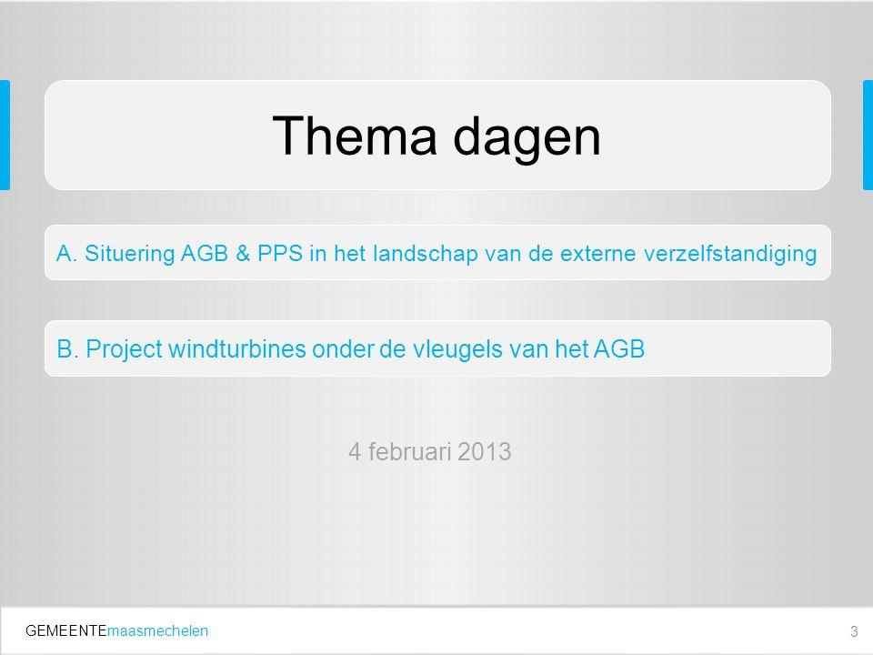 GEMEENTEmaasmechelen 3 Thema dagen A. Situering AGB & PPS in het landschap van de externe verzelfstandiging 4 februari 2013 B. Project windturbines on