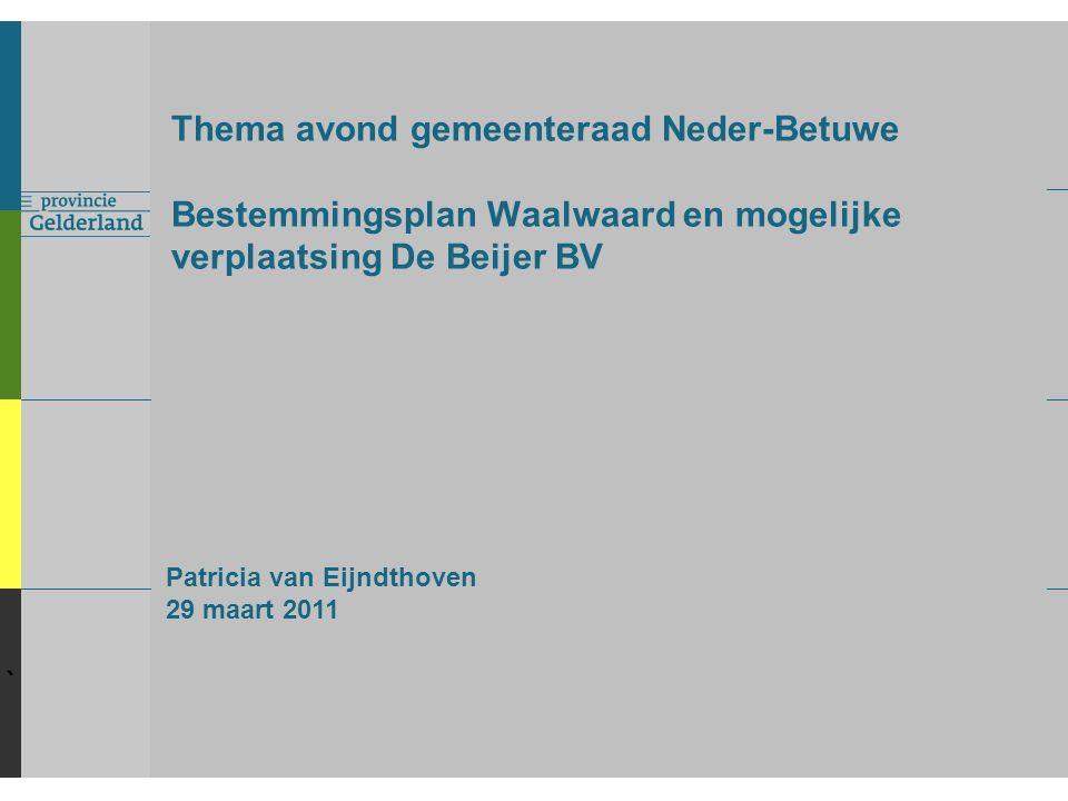 ` Thema avond gemeenteraad Neder-Betuwe Bestemmingsplan Waalwaard en mogelijke verplaatsing De Beijer BV Patricia van Eijndthoven 29 maart 2011