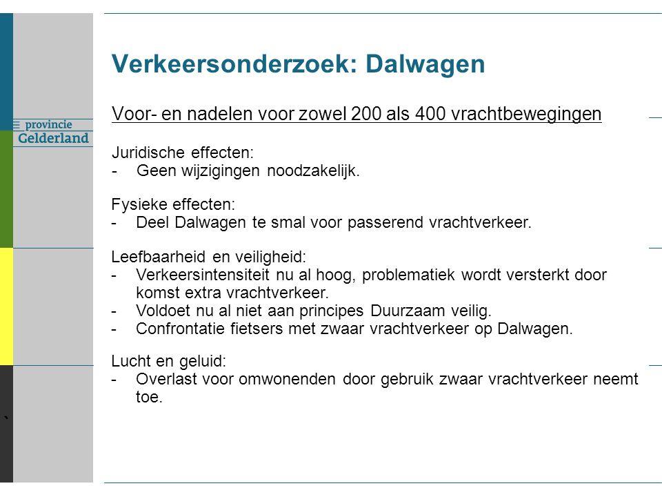 ` Verkeersonderzoek: Dalwagen Voor- en nadelen voor zowel 200 als 400 vrachtbewegingen Juridische effecten: -Geen wijzigingen noodzakelijk.