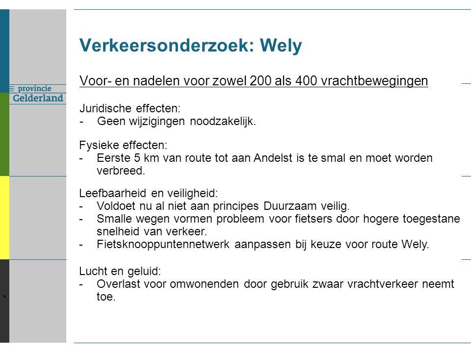` Verkeersonderzoek: Wely Voor- en nadelen voor zowel 200 als 400 vrachtbewegingen Juridische effecten: -Geen wijzigingen noodzakelijk.