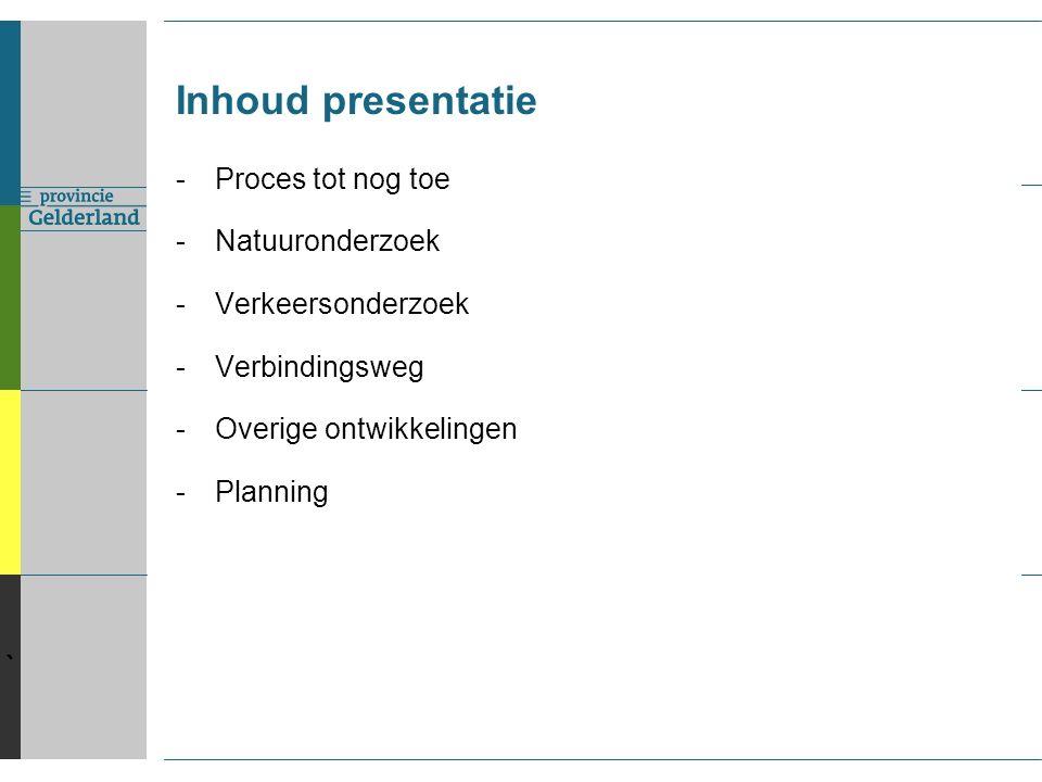 ` Inhoud presentatie -Proces tot nog toe -Natuuronderzoek -Verkeersonderzoek -Verbindingsweg -Overige ontwikkelingen -Planning