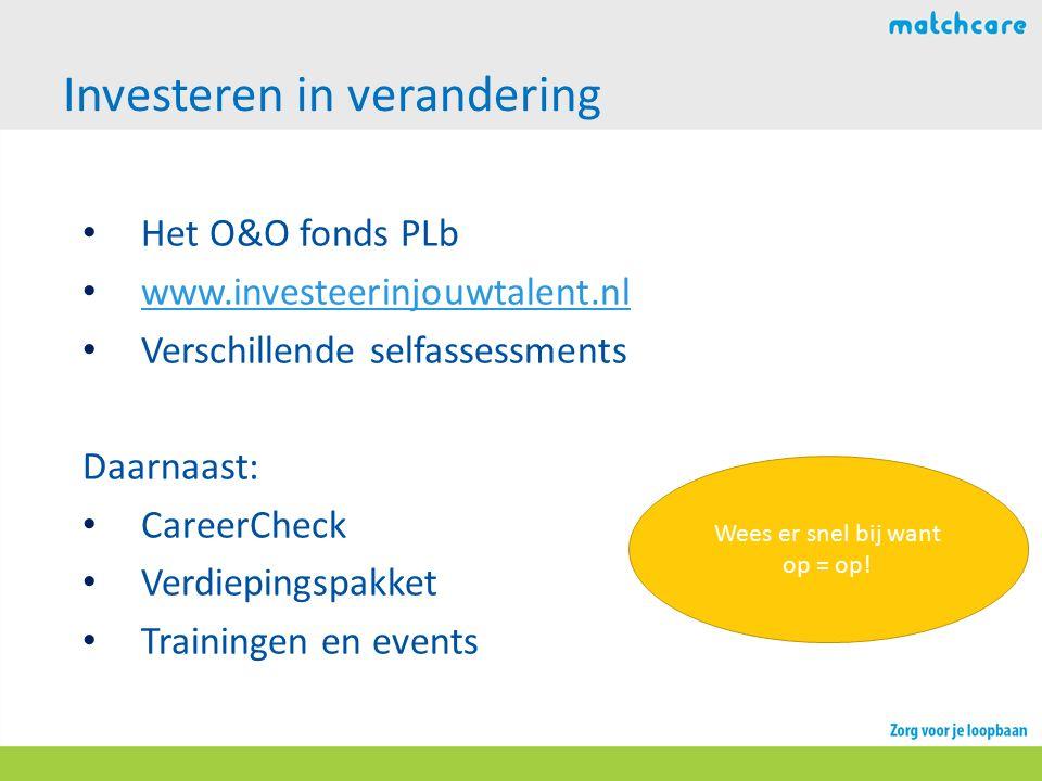 Investeren in verandering Het O&O fonds PLb www.investeerinjouwtalent.nl Verschillende selfassessments Daarnaast: CareerCheck Verdiepingspakket Traini