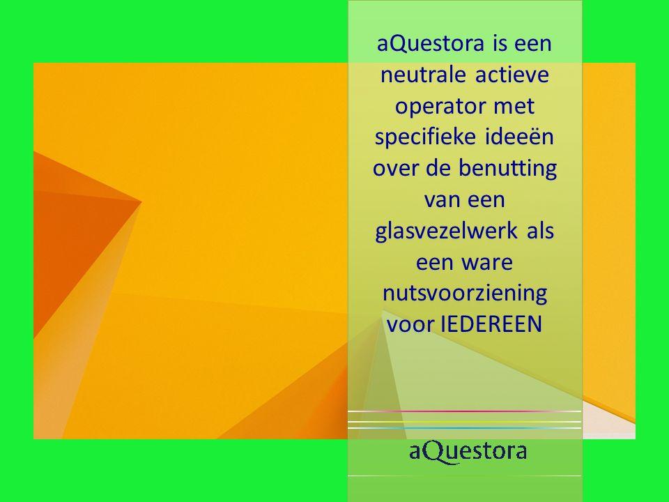 aQuestora is een neutrale actieve operator met specifieke ideeën over de benutting van een glasvezelwerk als een ware nutsvoorziening voor IEDEREEN