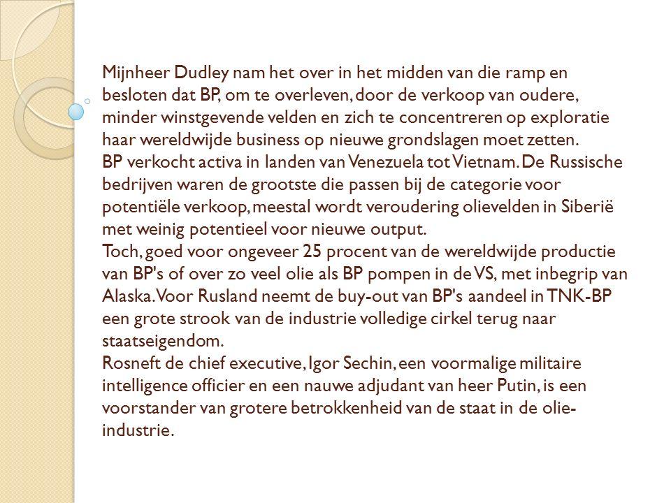 Mijnheer Dudley nam het over in het midden van die ramp en besloten dat BP, om te overleven, door de verkoop van oudere, minder winstgevende velden en