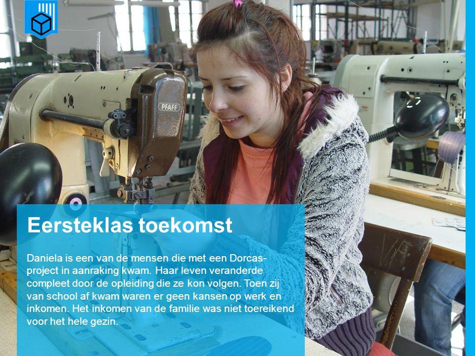 www.dorcas.nl Daniela is een van de mensen die met een Dorcas- project in aanraking kwam.
