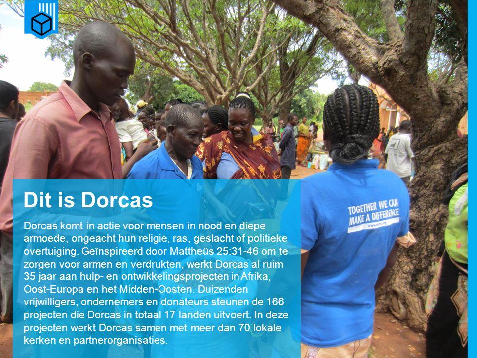 Dit is Dorcas Dorcas komt in actie voor mensen in nood en diepe armoede, ongeacht hun religie, ras, geslacht of politieke overtuiging.