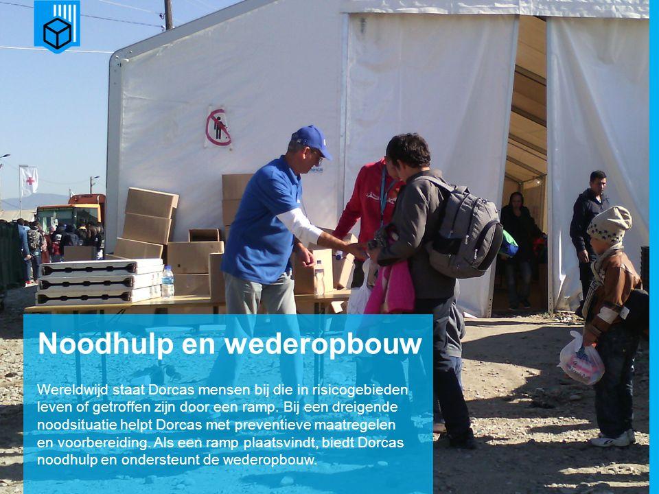 www.dorcas.nl Noodhulp en wederopbouw Wereldwijd staat Dorcas mensen bij die in risicogebieden leven of getroffen zijn door een ramp.