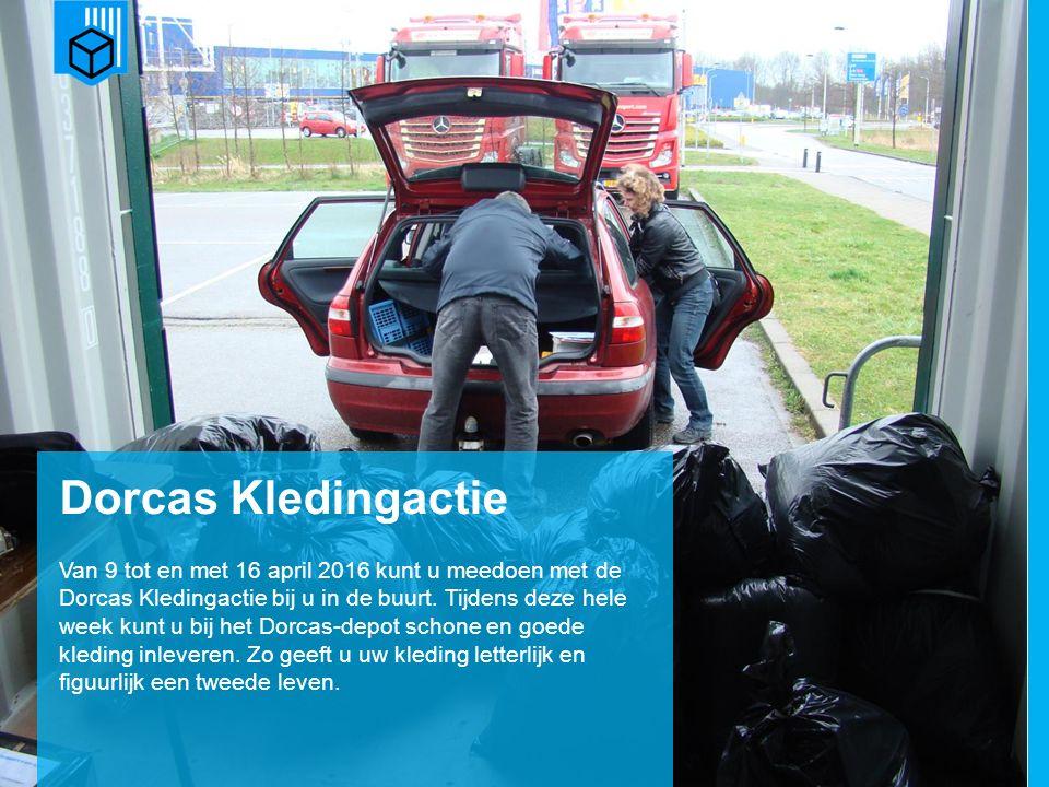 www.dorcas.nl Dorcas Kledingactie Van 9 tot en met 16 april 2016 kunt u meedoen met de Dorcas Kledingactie bij u in de buurt.