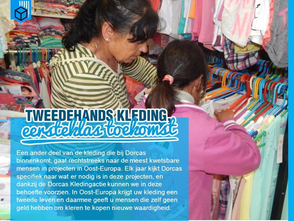 www.dorcas.nl Een ander deel van de kleding die bij Dorcas binnenkomt, gaat rechtstreeks naar de meest kwetsbare mensen in projecten in Oost-Europa.