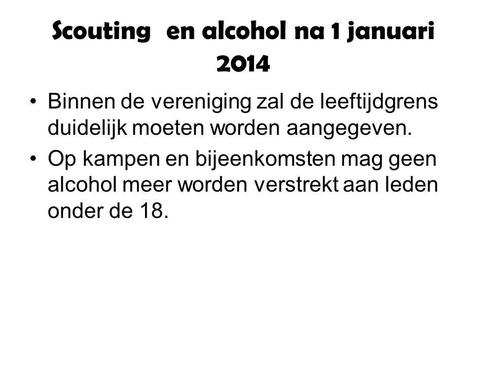 Scouting en alcohol na 1 januari 2014 Binnen de vereniging zal de leeftijdgrens duidelijk moeten worden aangegeven.