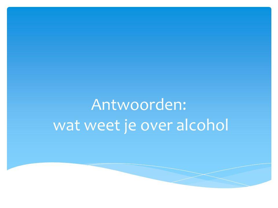 Antwoorden: wat weet je over alcohol