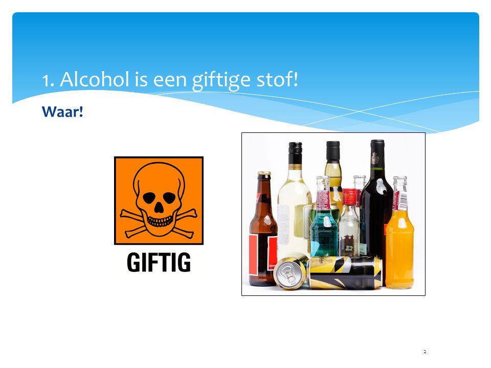 3 2. Als je een glas bier drinkt, is de alcohol al na 10 minuten in je hersenen! Waar!
