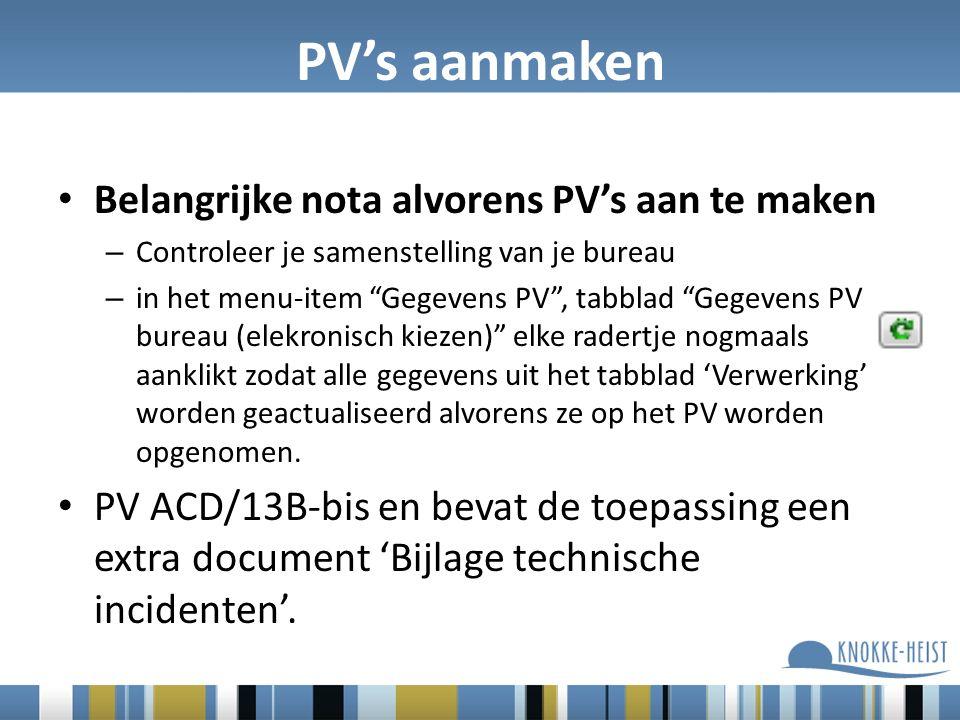 PV's aanmaken Belangrijke nota alvorens PV's aan te maken – Controleer je samenstelling van je bureau – in het menu-item Gegevens PV , tabblad Gegevens PV bureau (elekronisch kiezen) elke radertje nogmaals aanklikt zodat alle gegevens uit het tabblad 'Verwerking' worden geactualiseerd alvorens ze op het PV worden opgenomen.