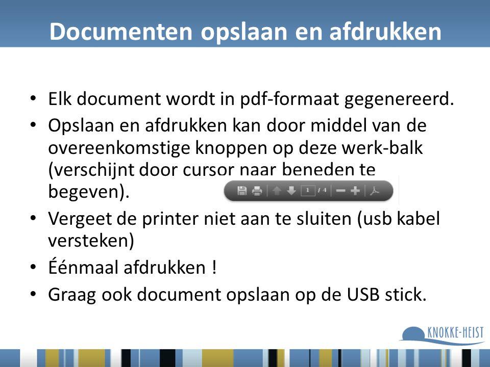 Documenten opslaan en afdrukken Elk document wordt in pdf-formaat gegenereerd.