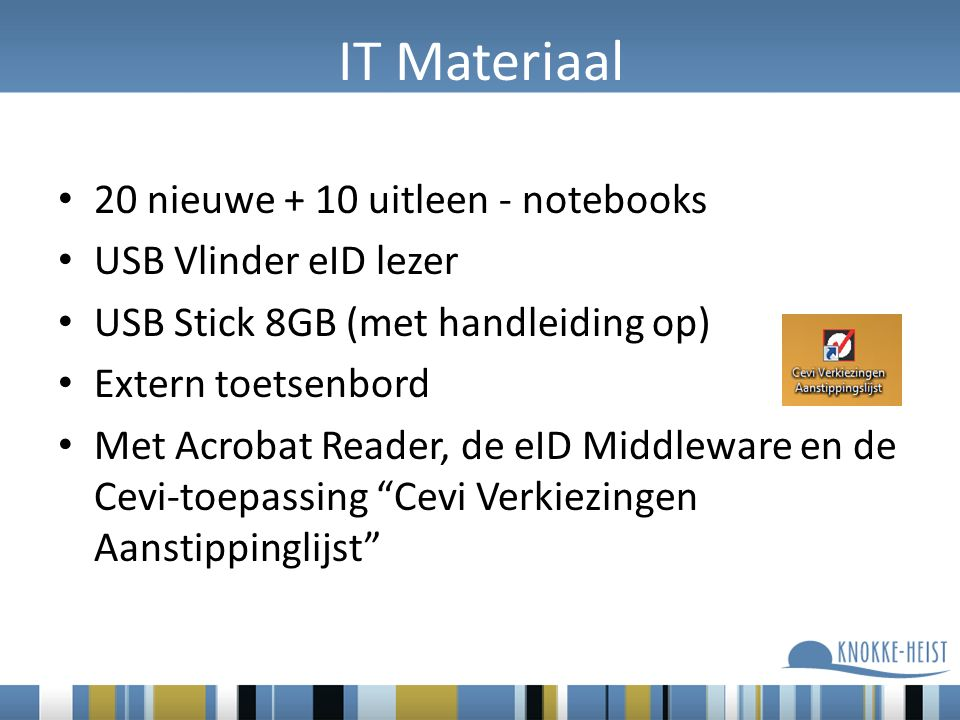IT Materiaal 20 nieuwe + 10 uitleen - notebooks USB Vlinder eID lezer USB Stick 8GB (met handleiding op) Extern toetsenbord Met Acrobat Reader, de eID Middleware en de Cevi-toepassing Cevi Verkiezingen Aanstippinglijst