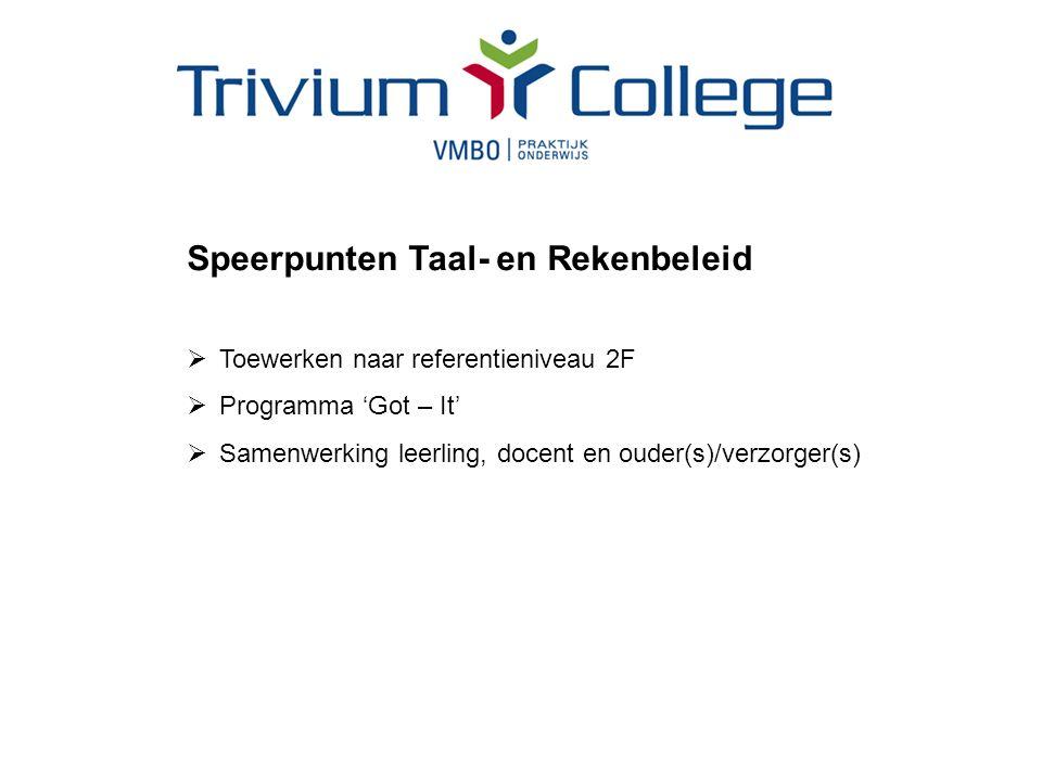 Speerpunten Taal- en Rekenbeleid  Toewerken naar referentieniveau 2F  Programma 'Got – It'  Samenwerking leerling, docent en ouder(s)/verzorger(s)