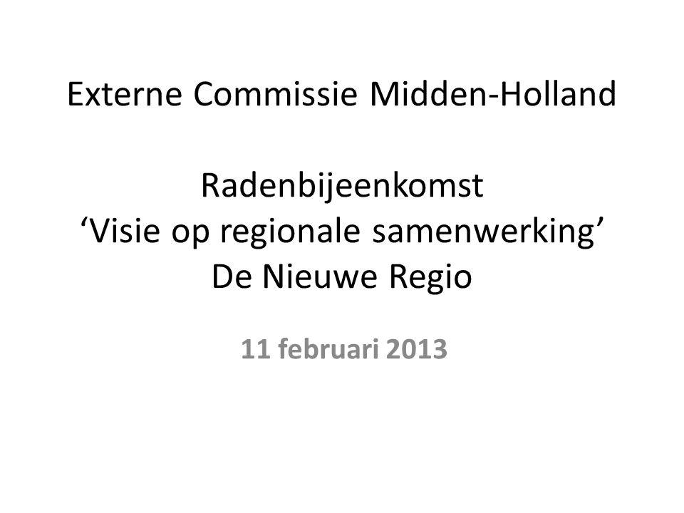 Externe Commissie Midden-Holland Radenbijeenkomst 'Visie op regionale samenwerking' De Nieuwe Regio 11 februari 2013