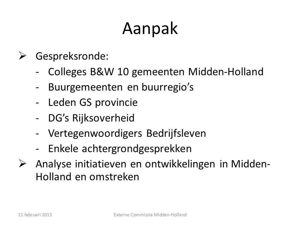 Aanpak  Gespreksronde: -Colleges B&W 10 gemeenten Midden-Holland -Buurgemeenten en buurregio's -Leden GS provincie -DG's Rijksoverheid -Vertegenwoord
